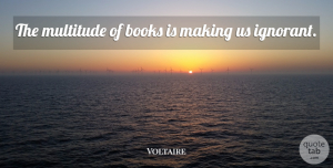 Beer Quotes, Voltaire Quote About Book, Beer, Ignorant: The Multitude Of Books Is...