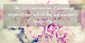 Movement Quotes, George Bernard Shaw Quote About Movement, Respects, Sympathy: The Nazi Movement Is In...