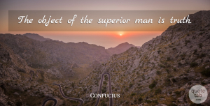 Confucius Quote About Truth, Philosophical, Men: The Object Of The Superior...