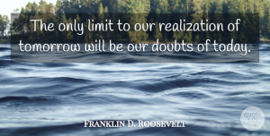 Franklin D. Roosevelt Quote About Inspirational, Motivational, Success: The Only Limit To Our...