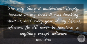 Hands Quotes, Bill Gates Quote About Thinking, Hands, Years: The Only Thing I Understand...