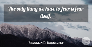 Franklin D. Roosevelt Quote About Inspirational, Leadership, Bullying: The Only Thing We Have...