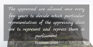 Vladimir Lenin Quote About Years, Class, Politics: The Oppressed Are Allowed Once...