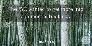 Tim Neece Quote About Commercial: The Pac Wanted To Get...