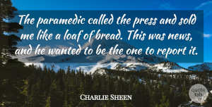 Charlie Sheen Quote About Bread, News, Wanted: The Paramedic Called The Press...