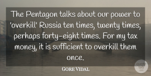 Russia Quotes, Gore Vidal Quote About Money, Perhaps, Power, Russia, Sufficient: The Pentagon Talks About Our...