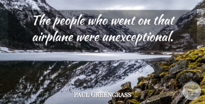 Paul Greengrass Quote About Airplane, People, Aeroplanes: The People Who Went On...