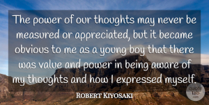 Aware Quotes, Robert Kiyosaki Quote About Aware, Became, Boy, Expressed, Measured: The Power Of Our Thoughts...
