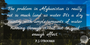 Good Quotes, P. J. O'Rourke Quote About Country, Dry, Good, Land, Running: The Problem In Afghanistan Is...