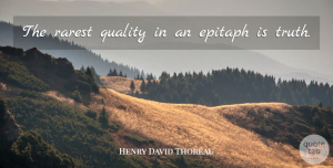 Truth Quotes, Henry David Thoreau Quote About Truth, Cynical, Quality: The Rarest Quality In An...