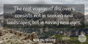 Marcel Proust Quote About Inspirational, Life, Positive: The Real Voyage Of Discovery...