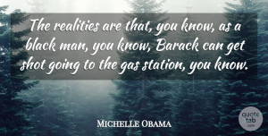 Michelle Obama Quote About Reality, Men, Black: The Realities Are That You...