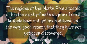 Jules Verne Quote About Degree, Good, Latitude, North, Pole: The Regions Of The North...