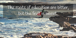 Sweet Quotes, Aristotle Quote About Graduation, Education, Sweet: The Roots Of Education Are...