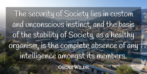 Lying Quotes, Oscar Wilde Quote About Lying, Healthy, Absence: The Security Of Society Lies...