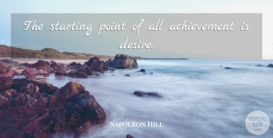 Success Quotes, Napoleon Hill Quote About Inspirational, Success, Motivation: The Starting Point Of All...