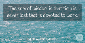 Wisdom Quotes, Ralph Waldo Emerson Quote About Wisdom, Time, Work: The Sum Of Wisdom Is...