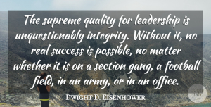 Dwight D. Eisenhower Quote About Inspirational, Success, Leadership: The Supreme Quality For Leadership...