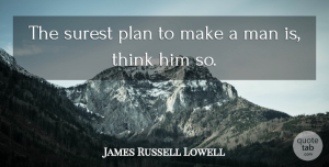 James Russell Lowell Quote About Men, Thinking, Destiny: The Surest Plan To Make...