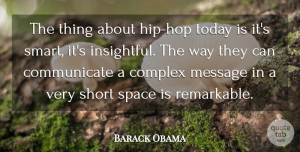 Barack Obama Quote About Inspirational, Smart, Space: The Thing About Hip Hop...