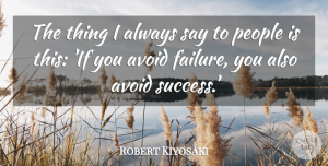 Success Quotes, Robert Kiyosaki Quote About Failure, People, Success: The Thing I Always Say...