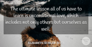 Elisabeth Kubler-Ross Quote About Love, Spiritual, Caring: The Ultimate Lesson All Of...
