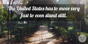 John F. Kennedy Quote About Moving, America, Progress: The United States Has To...