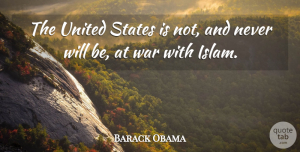 Barack Obama Quote About States, United, War: The United States Is Not...