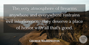 George Washington Quote About Strength, Peace, Gun: The Very Atmosphere Of Firearms...