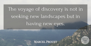 Marcel Proust Quote About Landscapes, Seeking, Voyage: The Voyage Of Discovery Is...