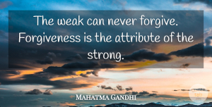 Mahatma Gandhi Quote About Inspirational, Life, Strength: The Weak Can Never Forgive...