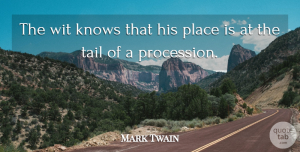 Inspiration Quotes, Mark Twain Quote About Inspiration, Tails, Wit: The Wit Knows That His...