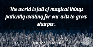 Bertrand Russell Quote About Inspirational, Funny, Patience: The World Is Full Of...