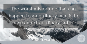Austin O'Malley Quote About Fathers Day, Men, Ordinary: The Worst Misfortune That Can...
