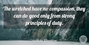 Samuel Johnson Quote About Strong, Compassion, Principles: The Wretched Have No Compassion...