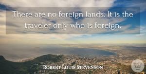 Travel Quotes, Robert Louis Stevenson Quote About Inspirational, Travel, Journey: There Are No Foreign Lands...