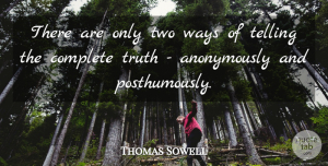 Thomas Sowell Quote About Sarcastic, Truth, Honesty: There Are Only Two Ways...