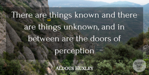 Aldous Huxley Quote About Doors, Known, Perception: There Are Things Known And...