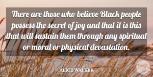 Alice Walker Quote About Spiritual, Believe, People: There Are Those Who Believe...