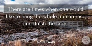 Philosophy Quotes, Mark Twain Quote About Art, Philosophy, Animal: There Are Times When One...