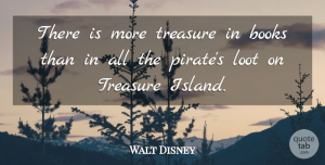 Walt Disney Quote About Inspirational, Life, Reading: There Is More Treasure In...