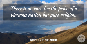 Reinhold Niebuhr Quote About Pride, Religion, Cures: There Is No Cure For...