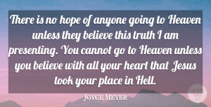 Heart Quotes, Joyce Meyer Quote About Jesus, Believe, Heart: There Is No Hope Of...