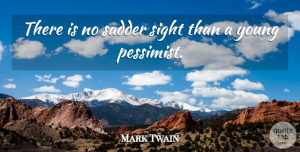 Success Quotes, Mark Twain Quote About Inspirational, Happiness, Success: There Is No Sadder Sight...