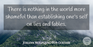 Lying Quotes, Johann Wolfgang von Goethe Quote About Lying, Self, Literature: There Is Nothing In The...
