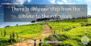 Napoleon Bonaparte Quote About Sublime, Steps, Ridiculous: There Is Only One Step...