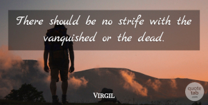 Virgil Quote About Philosophical, Strife, Should: There Should Be No Strife...