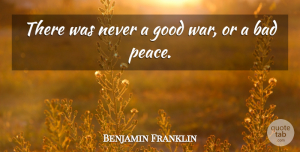 Peace Quotes, Benjamin Franklin Quote About Peace, War, 4th Of July: There Was Never A Good...