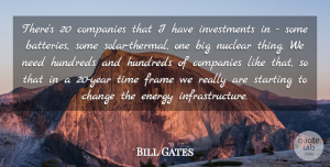 Needs Quotes, Bill Gates Quote About Years, Batteries, Needs: Theres 20 Companies That I...