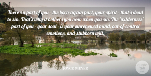 Stubborn Quotes, Joyce Meyer Quote About Soul, Mind, Stubborn: Theres A Part Of You...